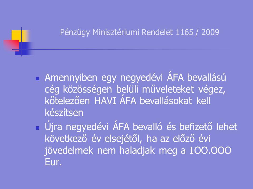 Pénzügy Minisztériumi Rendelet 1165 / 2009  Amennyiben egy negyedévi ÁFA bevallású cég közösségen belüli műveleteket végez, kőtelezően HAVI ÁFA bevallásokat kell készítsen  Újra negyedévi ÁFA bevalló és befizető lehet következő év elsejétől, ha az előző évi jövedelmek nem haladjak meg a 1OO.OOO Eur.