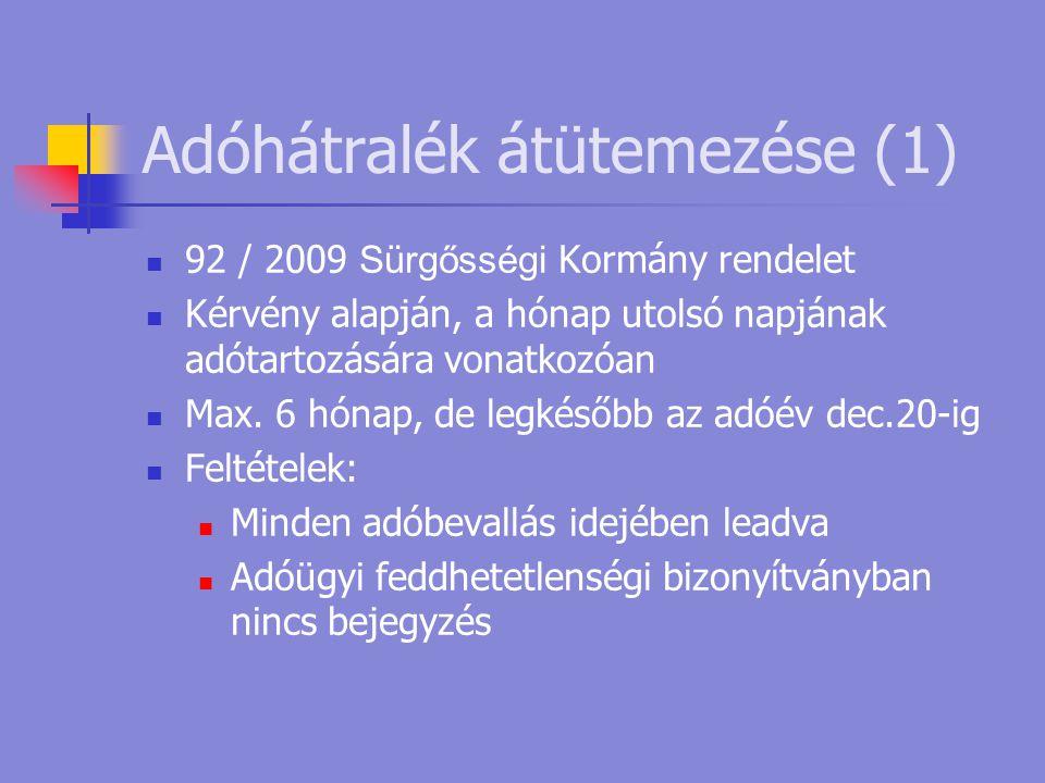 Adóhátralék átütemezése (1)  92 / 2009 Sürgősségi Kormány rendelet  Kérvény alapján, a hónap utolsó napjának adótartozására vonatkozóan  Max. 6 hón