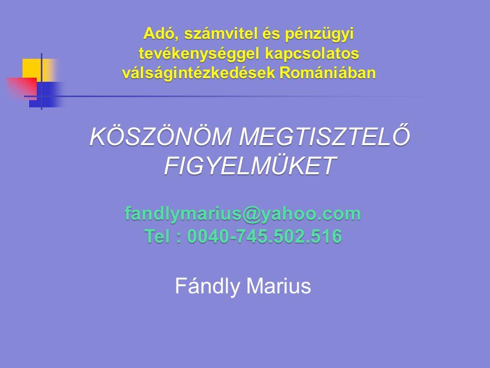 fandlymarius@yahoo.com Tel : 0040-745.502.516 Fándly Marius Adó, számvitel és pénzügyi tevékenységgel kapcsolatos válságintézkedések Romániában KÖSZÖNÖM MEGTISZTELŐ FIGYELMÜKET