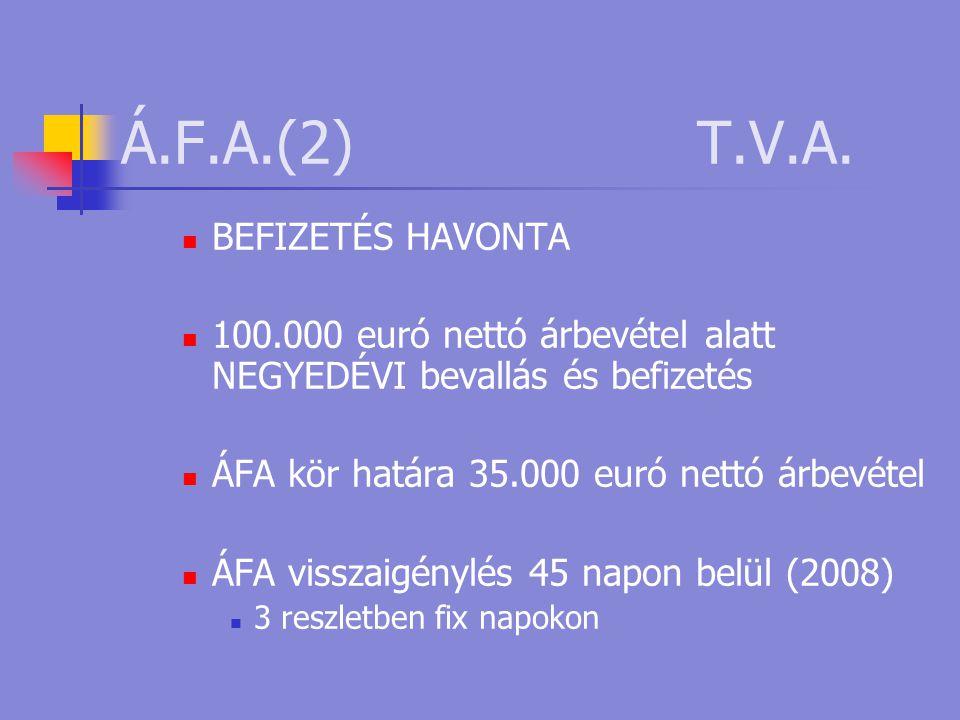 Á.F.A.(2) T.V.A.  BEFIZETÉS HAVONTA  100.000 euró nettó árbevétel alatt NEGYEDÉVI bevallás és befizetés  ÁFA kör határa 35.000 euró nettó árbevétel
