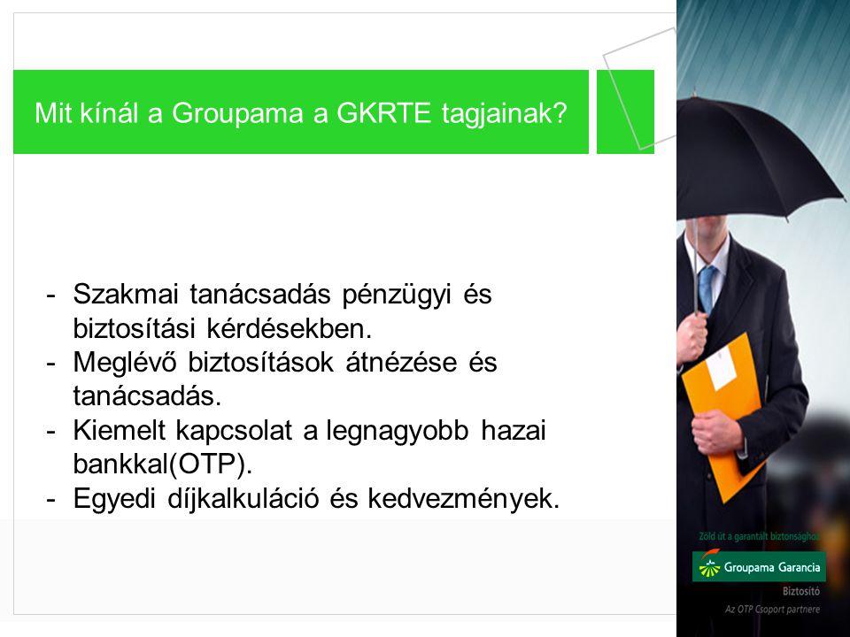 Mit kínál a Groupama a GKRTE tagjainak? -Szakmai tanácsadás pénzügyi és biztosítási kérdésekben. -Meglévő biztosítások átnézése és tanácsadás. -Kiemel