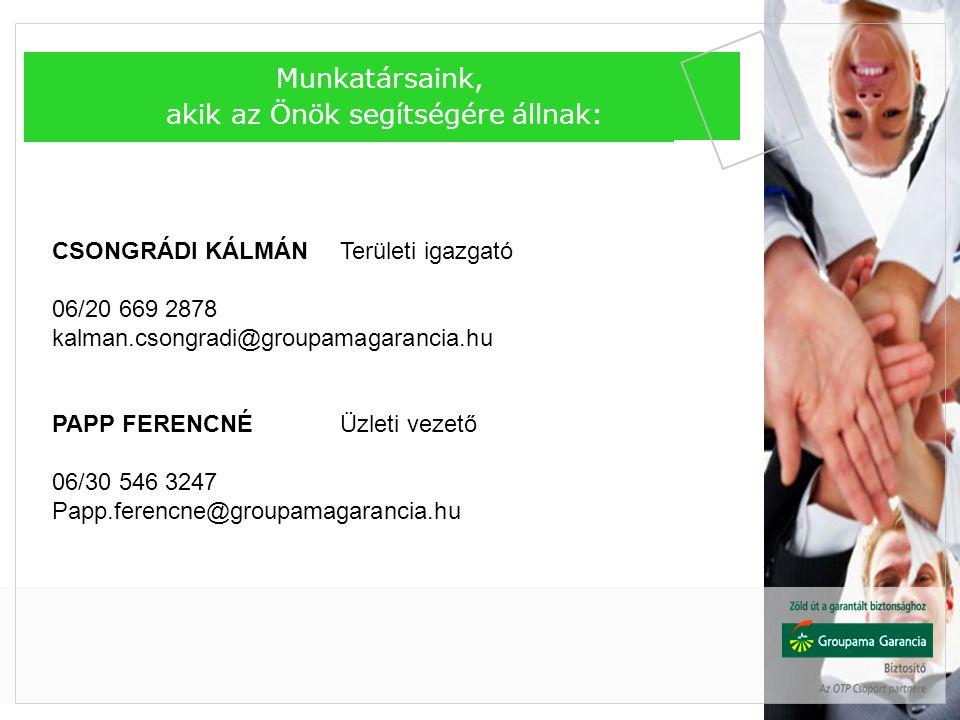 Munkatársaink, akik az Önök segítségére állnak: CSONGRÁDI KÁLMÁNTerületi igazgató 06/20 669 2878 kalman.csongradi@groupamagarancia.hu PAPP FERENCNÉÜzl