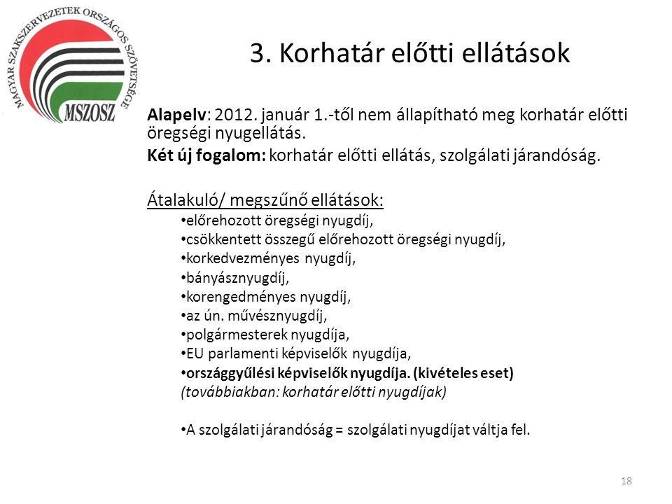 3. Korhatár előtti ellátások Alapelv: 2012. január 1.-től nem állapítható meg korhatár előtti öregségi nyugellátás. Két új fogalom: korhatár előtti el