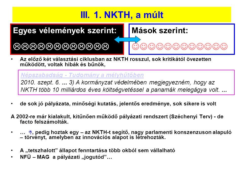 •Az előző két választási ciklusban az NKTH rosszul, sok kritikától övezetten működött, voltak hibák és bűnök, •de sok jó pályázata, minőségi kutatás,