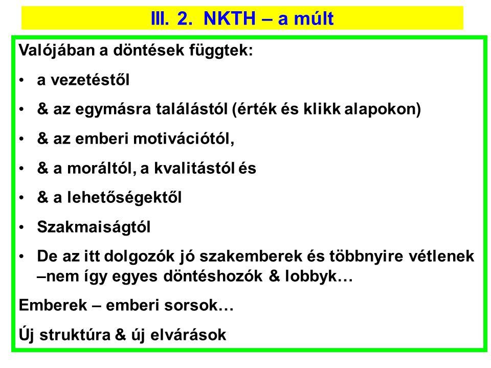 III. 2. NKTH – a múlt Valójában a döntések függtek: • a vezetéstől • & az egymásra találástól (érték és klikk alapokon) • & az emberi motivációtól, •