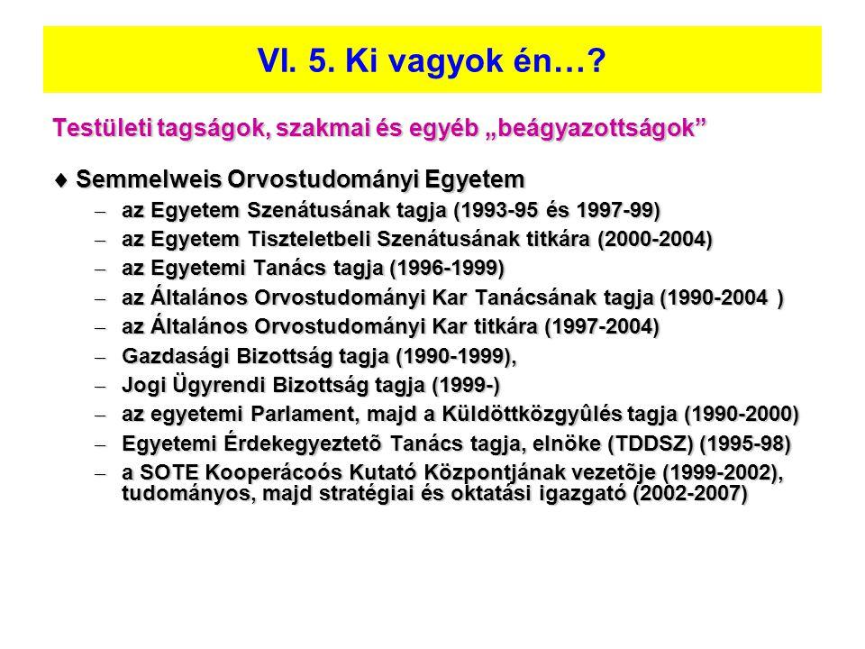 """Testületi tagságok, szakmai és egyéb """"beágyazottságok""""  Semmelweis Orvostudományi Egyetem – az Egyetem Szenátusának tagja (1993-95 és 1997-99) – az E"""
