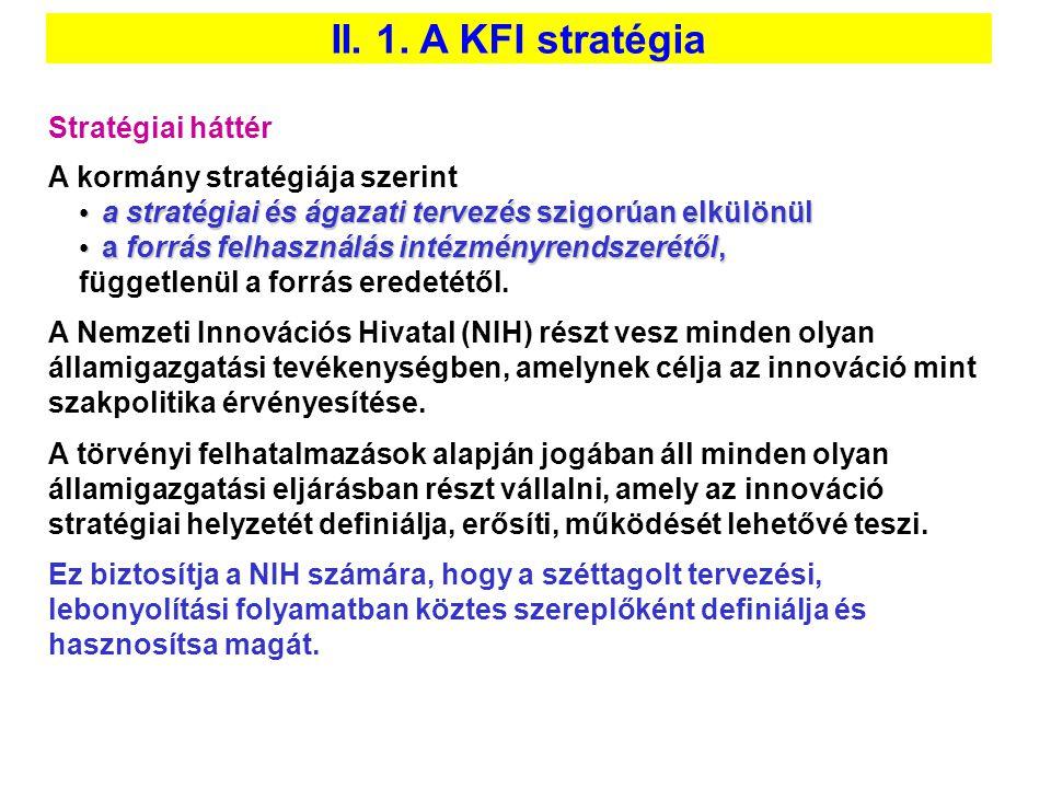 II. 1. A KFI stratégia Stratégiai háttér A kormány stratégiája szerint • a stratégiai és ágazati tervezés szigorúan elkülönül • a forrás felhasználás
