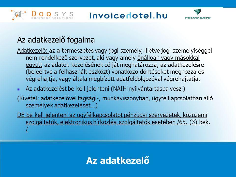 Az adatkezelő Az adatkezelő fogalma Adatkezelő: az a természetes vagy jogi személy, illetve jogi személyiséggel nem rendelkező szervezet, aki vagy amely önállóan vagy másokkal együtt az adatok kezelésének célját meghatározza, az adatkezelésre (beleértve a felhasznált eszközt) vonatkozó döntéseket meghozza és végrehajtja, vagy általa megbízott adatfeldolgozóval végrehajtatja.
