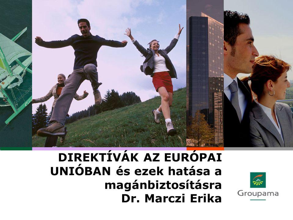DIREKTÍVÁK AZ EURÓPAI UNIÓBAN és ezek hatása a magánbiztosításra Dr. Marczi Erika