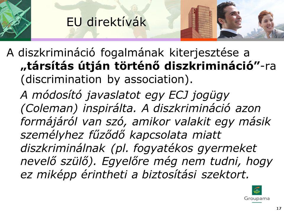 """EU direktívák 17 A diszkrimináció fogalmának kiterjesztése a """"társítás útján történő diszkrimináció -ra (discrimination by association)."""