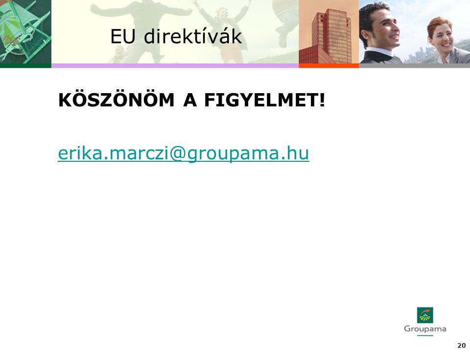 EU direktívák 20 KÖSZÖNÖM A FIGYELMET! erika.marczi@groupama.hu