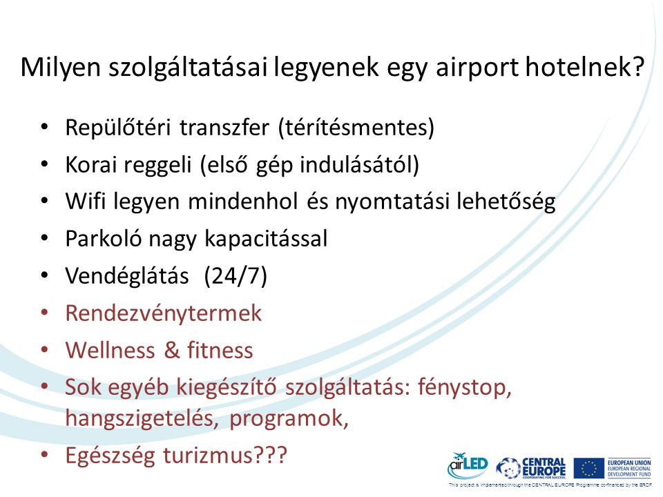 This project is implemented through the CENTRAL EUROPE Programme co-financed by the ERDF. Milyen szolgáltatásai legyenek egy airport hotelnek? • Repül