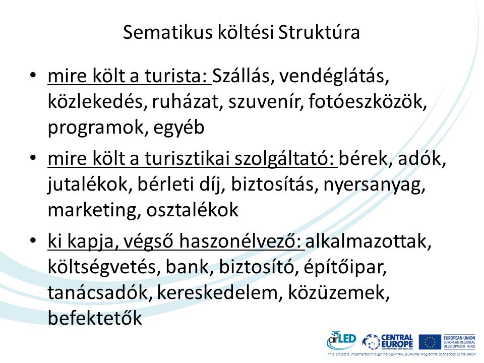 This project is implemented through the CENTRAL EUROPE Programme co-financed by the ERDF. Sematikus költési Struktúra • mire költ a turista: Szállás,