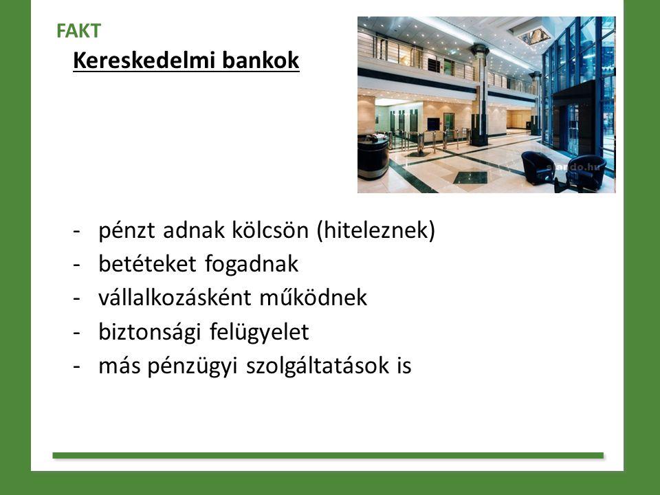 Kereskedelmi bankok - pénzt adnak kölcsön (hiteleznek) - betéteket fogadnak - vállalkozásként működnek - biztonsági felügyelet - más pénzügyi szolgált