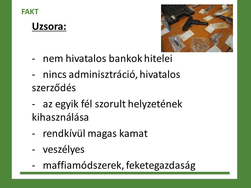 Uzsora: - nem hivatalos bankok hitelei - nincs adminisztráció, hivatalos szerződés - az egyik fél szorult helyzetének kihasználása - rendkívül magas k