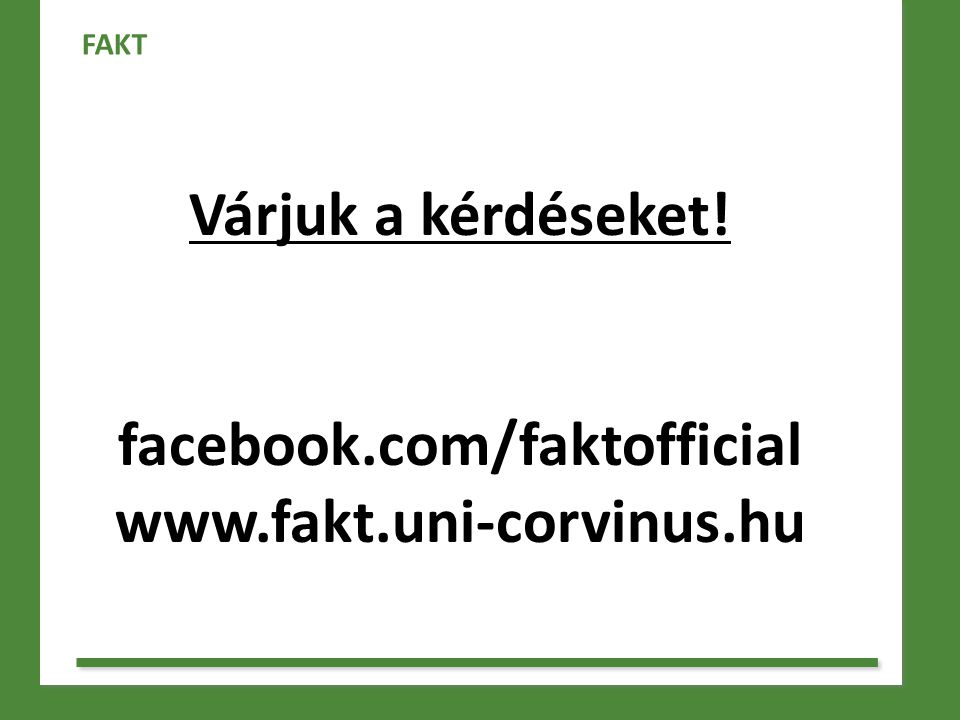 Várjuk a kérdéseket! facebook.com/faktofficial www.fakt.uni-corvinus.hu FAKT