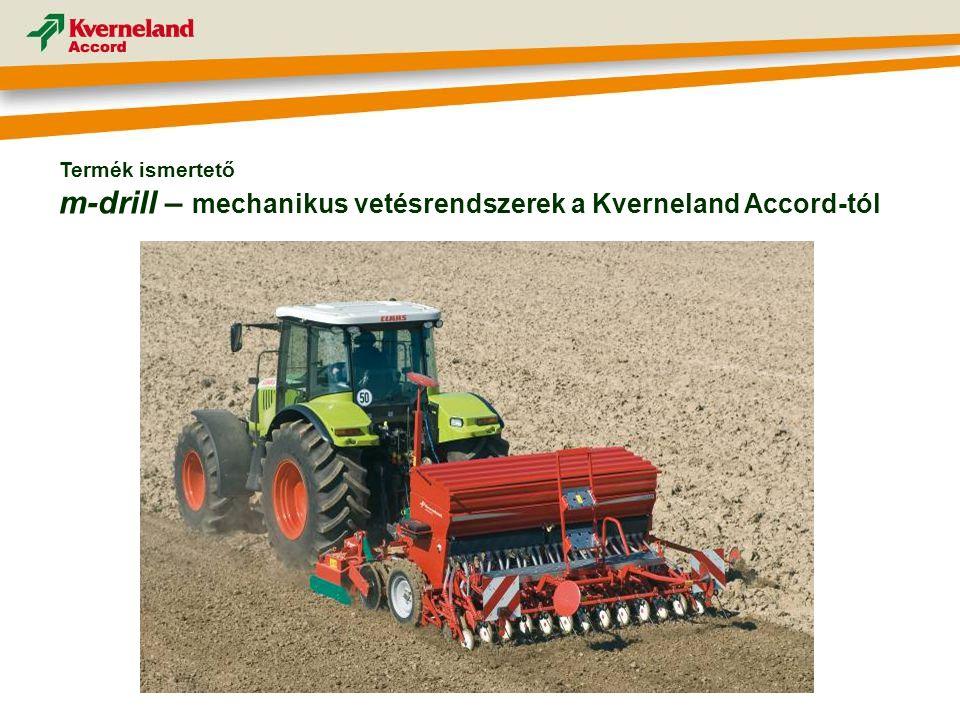 Termék ismertető m-drill – mechanikus vetésrendszerek a Kverneland Accord-tól