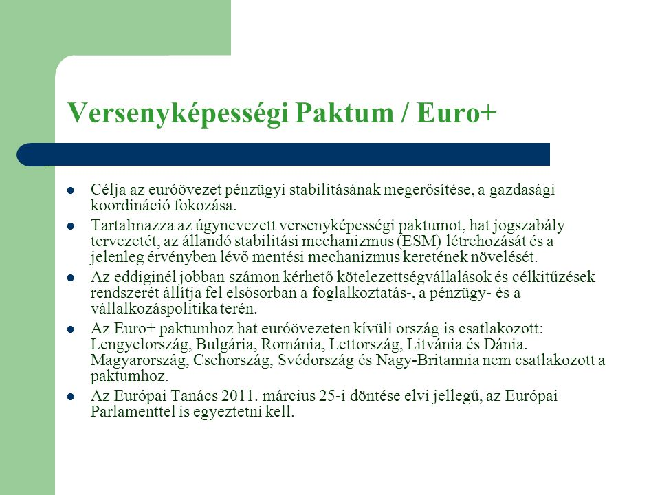 Versenyképességi Paktum / Euro+  Célja az euróövezet pénzügyi stabilitásának megerősítése, a gazdasági koordináció fokozása.
