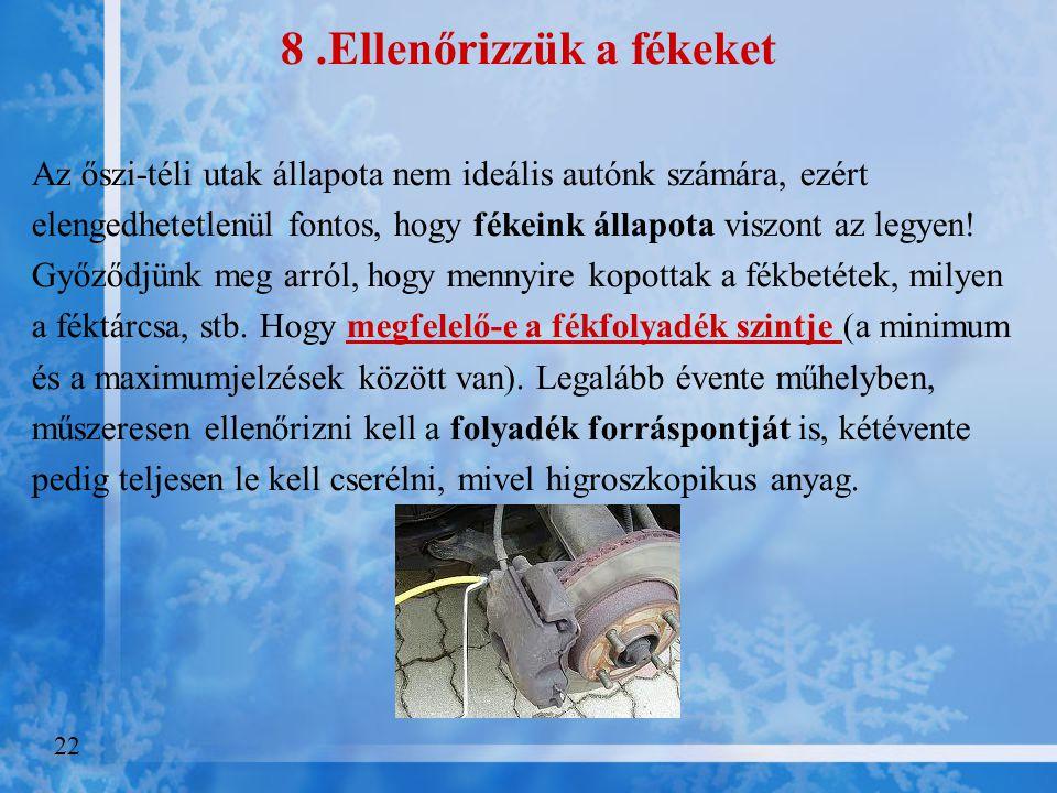 7. Nézzük át a hűtő-fűtő rendszert is A vezető komfortérzete biztonságtechnikai tényező, mivel hidegben nő a reakció idő, csökken a koncentráló képess