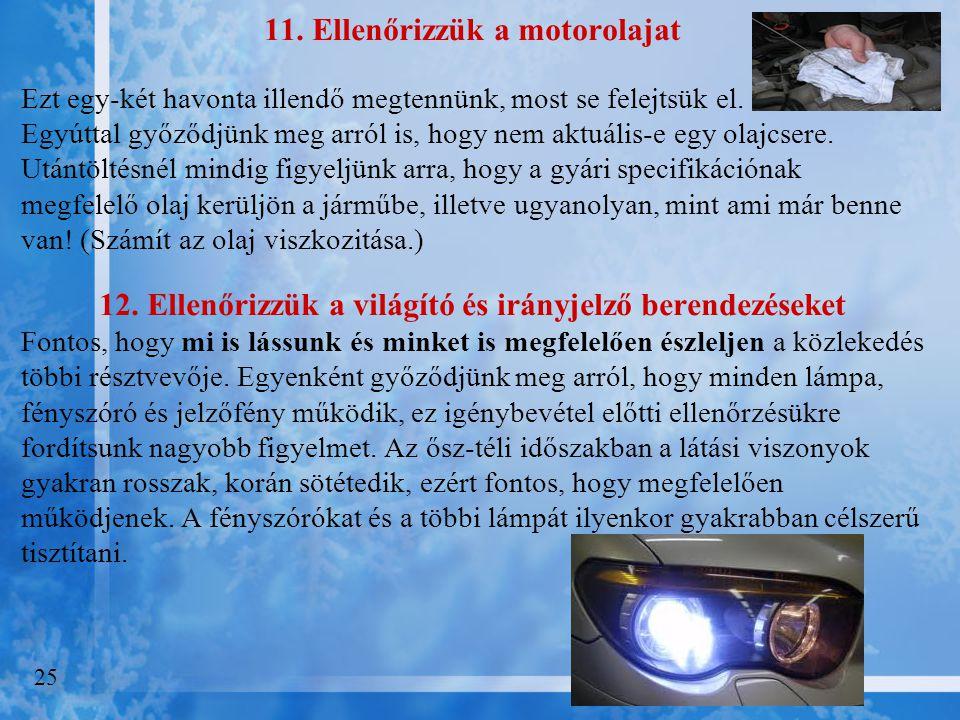 10. Érdemes megvizsgálni a gyújtógyertyák vezetékeit is A töredezett vezetékek befolyásolják a gépkocsi teljesítményét, fogyasztását és megbízhatóságá