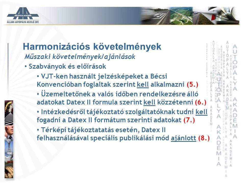 Harmonizációs követelmények Műszaki követelmények/ajánlások • Szabványok és előírások • VJT-ken használt jelzésképeket a Bécsi Konvencióban foglaltak