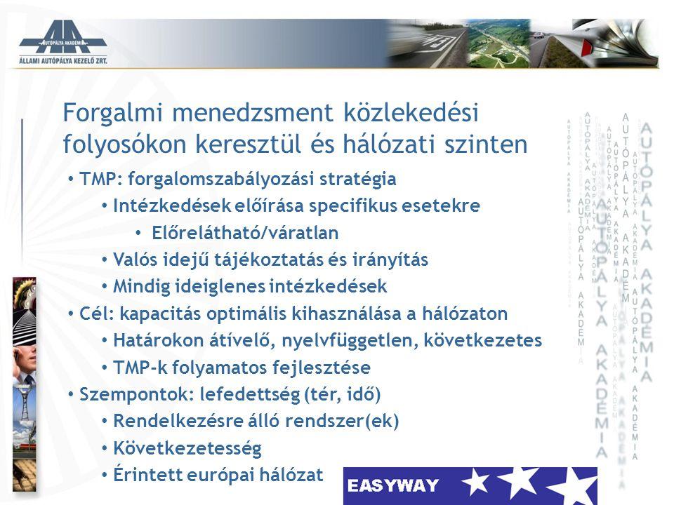 Forgalmi menedzsment közlekedési folyosókon keresztül és hálózati szinten • TMP: forgalomszabályozási stratégia • Intézkedések előírása specifikus ese