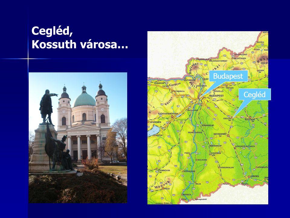 Budapest Cegléd Cegléd, Kossuth városa…