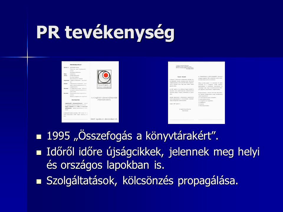 """PR tevékenység  1995 """"Összefogás a könyvtárakért"""".  Időről időre újságcikkek, jelennek meg helyi és országos lapokban is.  Szolgáltatások, kölcsönz"""