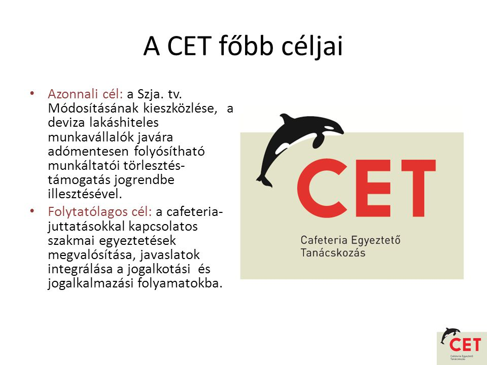 A CET főbb céljai • Azonnali cél: a Szja. tv.