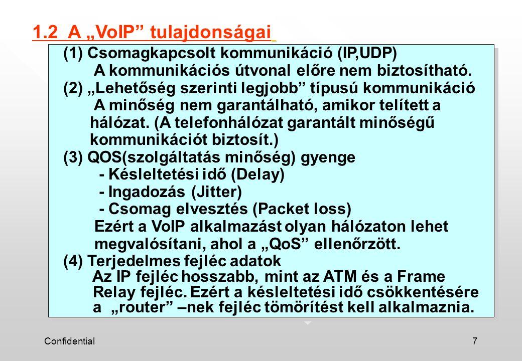 Confidential7 (1) Csomagkapcsolt kommunikáció (IP,UDP) A kommunikációs útvonal előre nem biztosítható.
