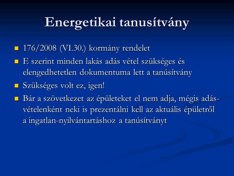 Energetikai tanusítvány  176/2008 (VI.30.) kormány rendelet  E szerint minden lakás adás vétel szükséges és elengedhetetlen dokumentuma lett a tanúsítvány  Szükséges volt ez, igen.