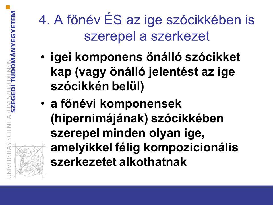 4. A főnév ÉS az ige szócikkében is szerepel a szerkezet •igei komponens önálló szócikket kap (vagy önálló jelentést az ige szócikkén belül) •a főnévi