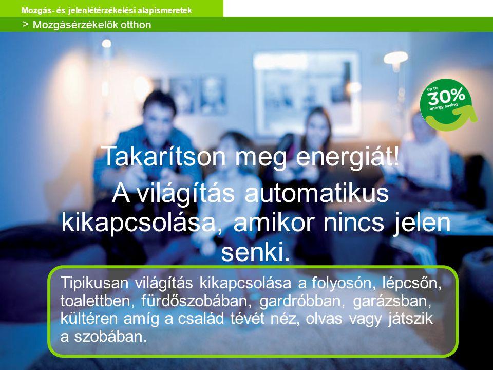 Schneider Electric 19 Mozgás- és jelenlétérzékelési alapismeretek Takarítson meg energiát! A világítás automatikus kikapcsolása, amikor nincs jelen se