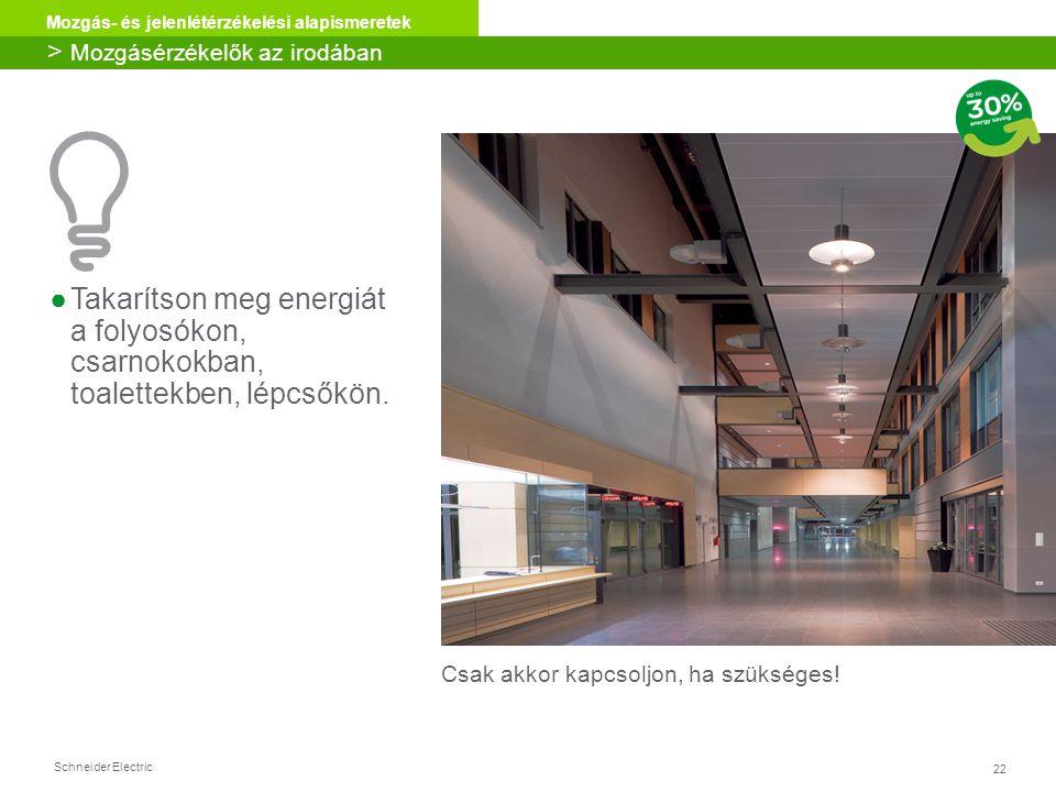 Schneider Electric 22 Mozgás- és jelenlétérzékelési alapismeretek ●Takarítson meg energiát a folyosókon, csarnokokban, toalettekben, lépcsőkön. Csak a
