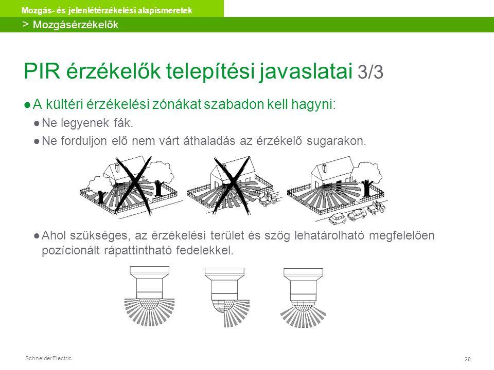 Schneider Electric 28 Mozgás- és jelenlétérzékelési alapismeretek ●A kültéri érzékelési zónákat szabadon kell hagyni: ●Ne legyenek fák. ●Ne forduljon