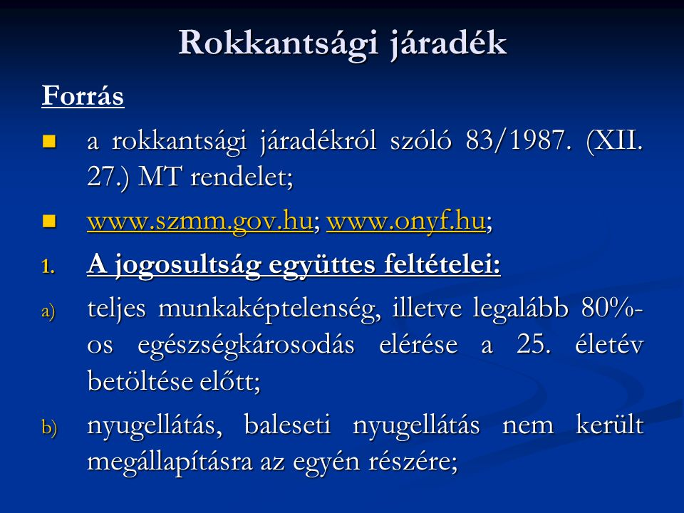 Rokkantsági járadék Forrás  a rokkantsági járadékról szóló 83/1987. (XII. 27.) MT rendelet;  www.szmm.gov.hu; www.onyf.hu; www.szmm.gov.huwww.onyf.h