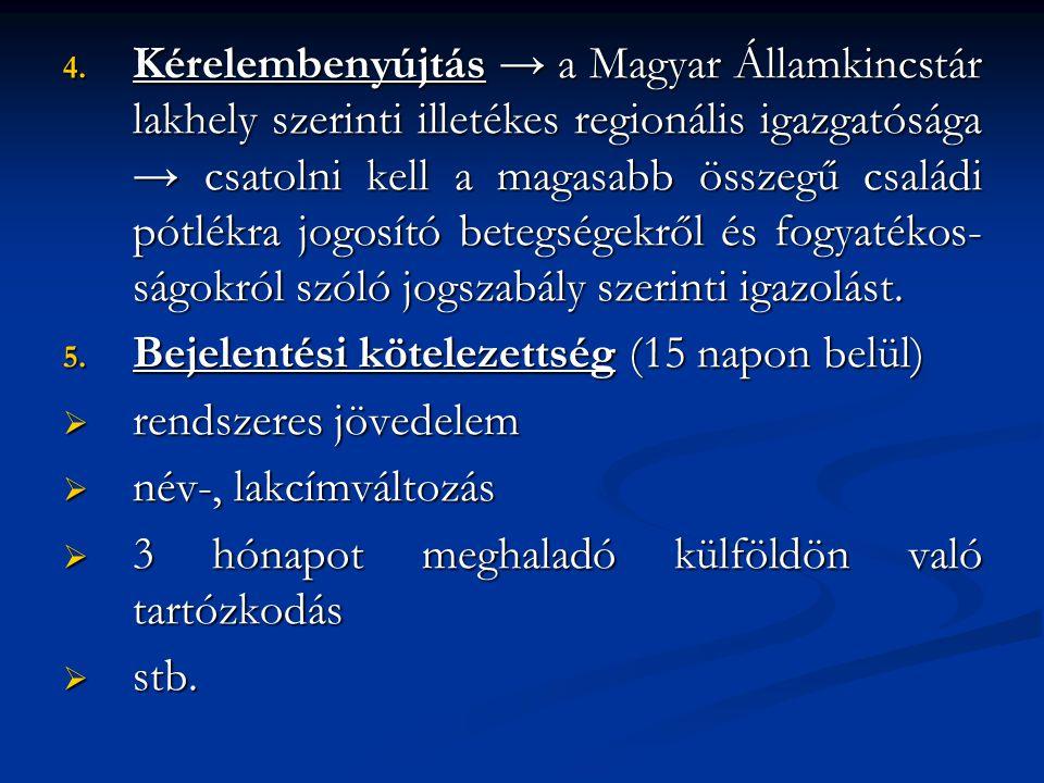 4. Kérelembenyújtás → a Magyar Államkincstár lakhely szerinti illetékes regionális igazgatósága → csatolni kell a magasabb összegű családi pótlékra jo