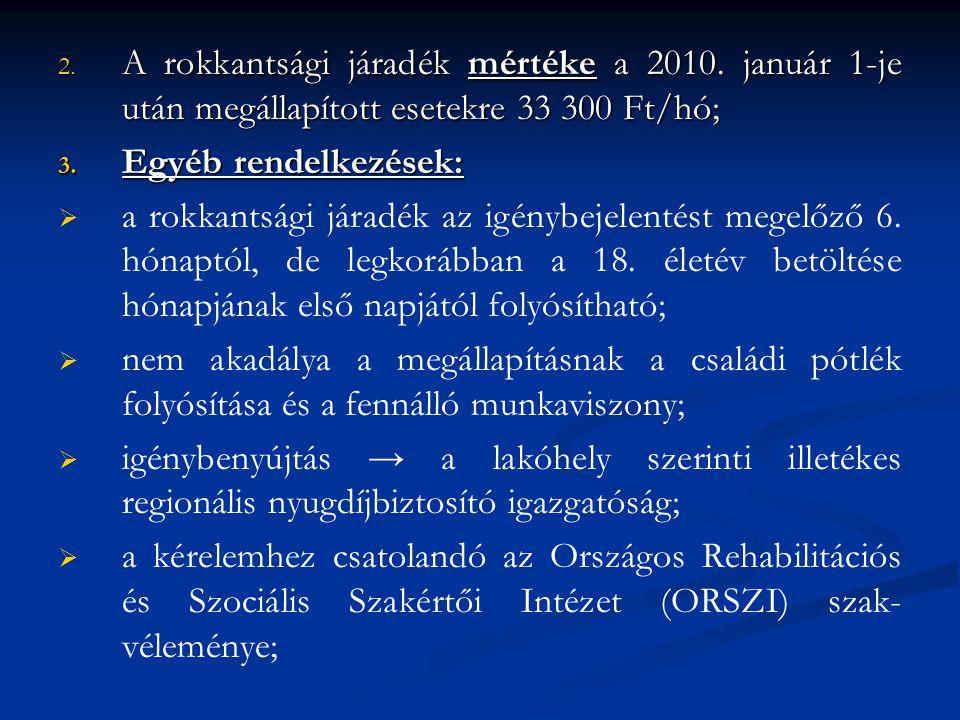2. A rokkantsági járadék mértéke a 2010. január 1-je után megállapított esetekre 33 300 Ft/hó; 3. Egyéb rendelkezések:   a rokkantsági járadék az ig