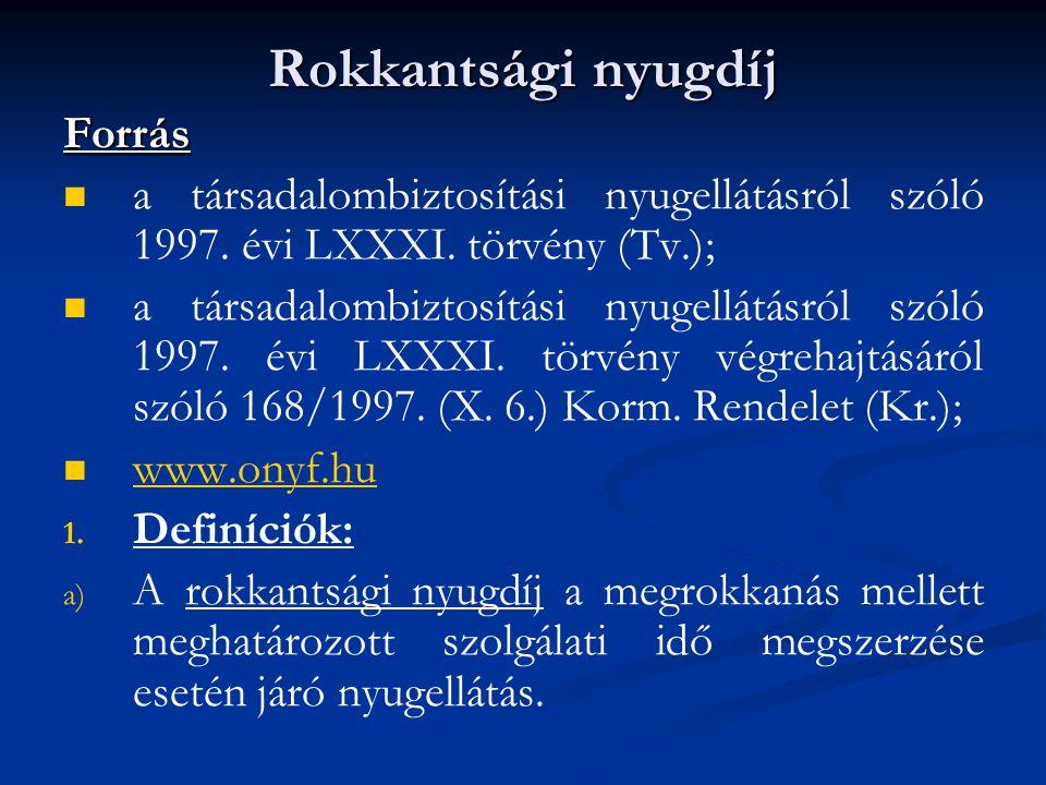 Rokkantsági nyugdíj Forrás   a társadalombiztosítási nyugellátásról szóló 1997. évi LXXXI. törvény (Tv.);   a társadalombiztosítási nyugellátásról