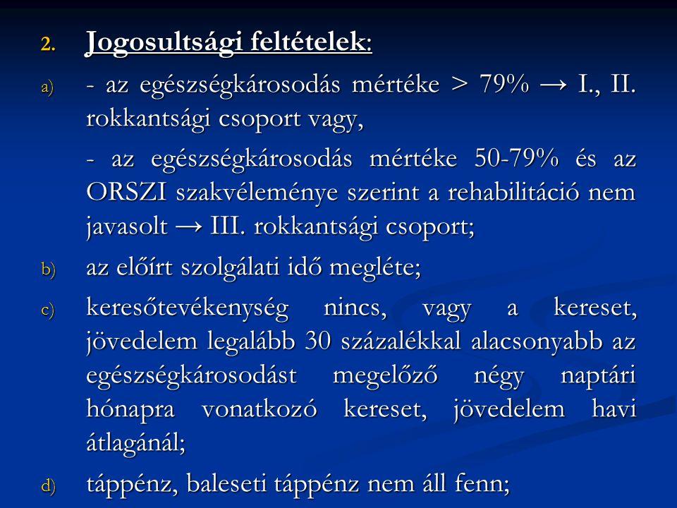 2. Jogosultsági feltételek: a) - az egészségkárosodás mértéke > 79% → I., II. rokkantsági csoport vagy, - az egészségkárosodás mértéke 50-79% és az OR