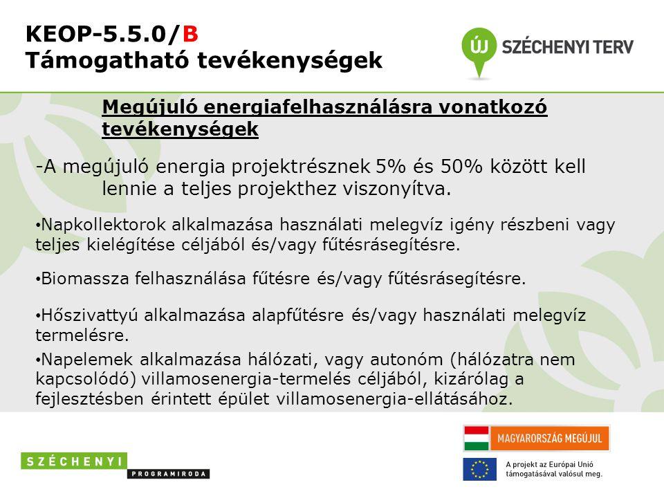 KEOP-5.5.0/B Támogatható tevékenységek Megújuló energiafelhasználásra vonatkozó tevékenységek -A megújuló energia projektrésznek 5% és 50% között kell lennie a teljes projekthez viszonyítva.
