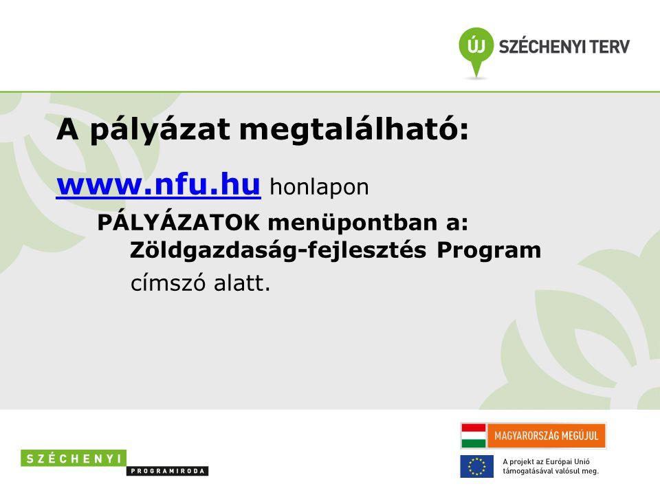 A pályázat megtalálható: www.nfu.huwww.nfu.hu honlapon PÁLYÁZATOK menüpontban a: Zöldgazdaság-fejlesztés Program címszó alatt.