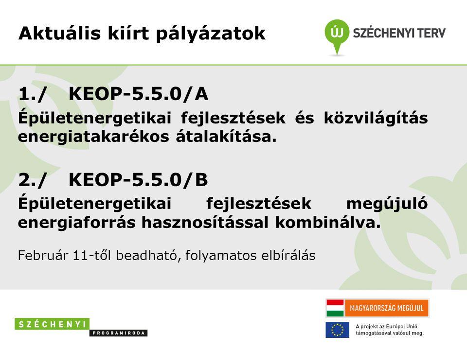 Aktuális kiírt pályázatok 1./ KEOP-5.5.0/A Épületenergetikai fejlesztések és közvilágítás energiatakarékos átalakítása. 2./ KEOP-5.5.0/B Épületenerget