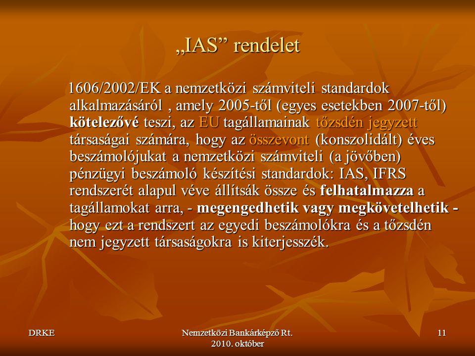 """DRKENemzetközi Bankárképző Rt. 2010. október 11 """"IAS"""" rendelet 1606/2002/EK a nemzetközi számviteli standardok alkalmazásáról, amely 2005-től (egyes e"""