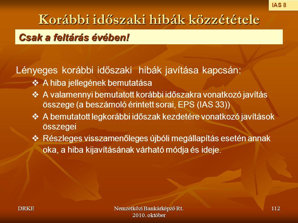 DRKENemzetközi Bankárképző Rt. 2010. október 112 Korábbi időszaki hibák közzététele Csak a feltárás évében! Lényeges korábbi időszaki hibák javítása k