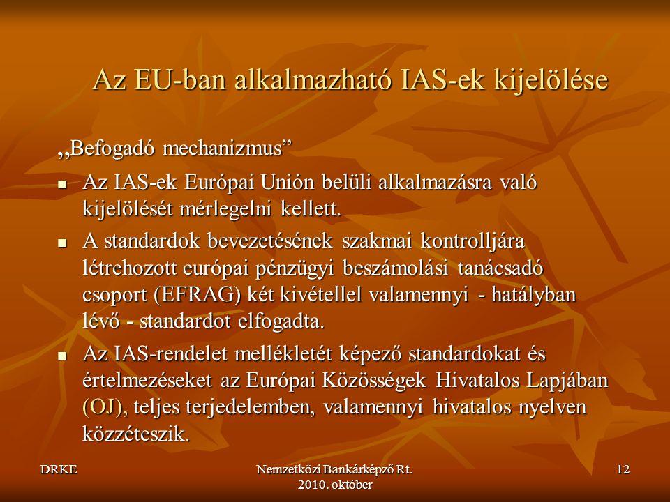 """DRKENemzetközi Bankárképző Rt. 2010. október 12 Az EU-ban alkalmazható IAS-ek kijelölése """" Befogadó mechanizmus""""  Az IAS-ek Európai Unión belüli alka"""