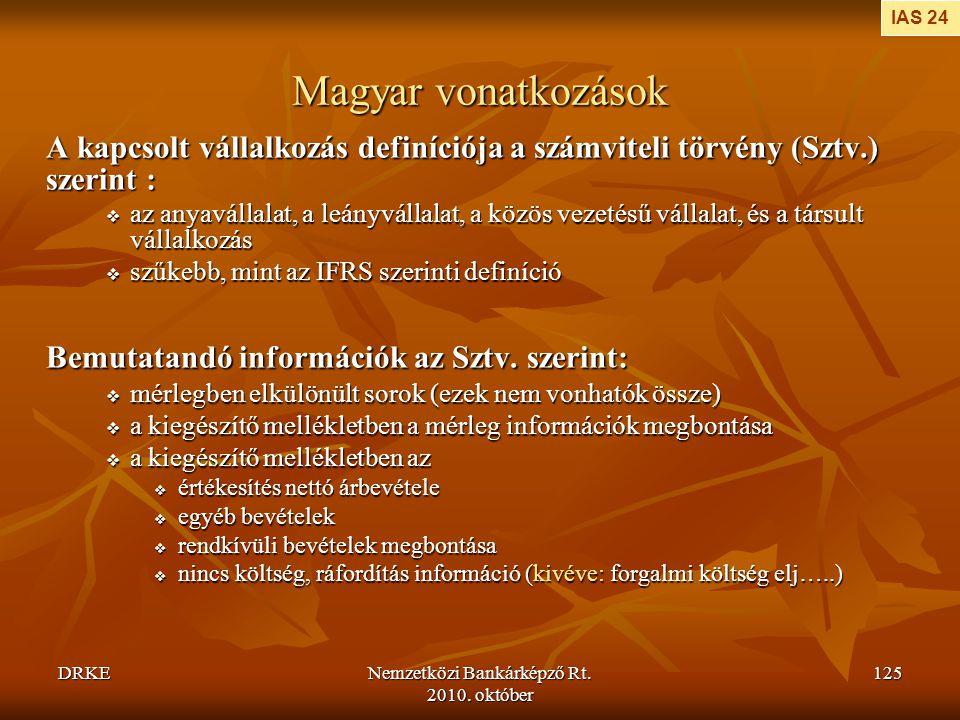 DRKENemzetközi Bankárképző Rt. 2010. október 125 Magyar vonatkozások A kapcsolt vállalkozás definíciója a számviteli törvény (Sztv.) szerint :  az an