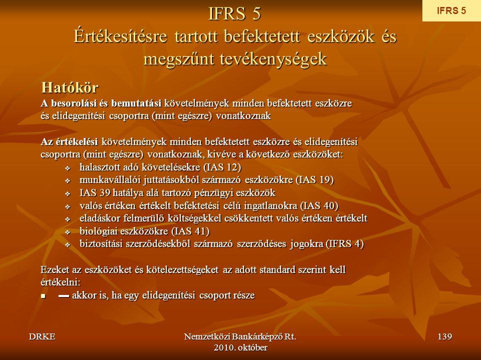 DRKENemzetközi Bankárképző Rt. 2010. október 139 IFRS 5 Értékesítésre tartott befektetett eszközök és megszűnt tevékenységek Hatókör A besorolási és b