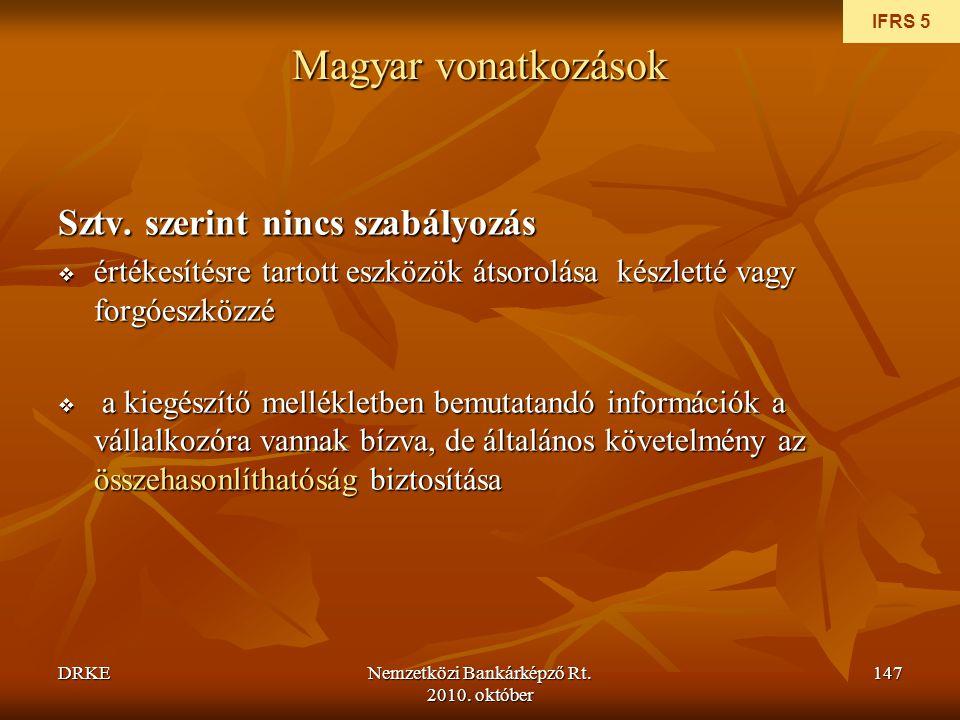 DRKENemzetközi Bankárképző Rt. 2010. október 147 Magyar vonatkozások Sztv. szerint nincs szabályozás  értékesítésre tartott eszközök átsorolása készl