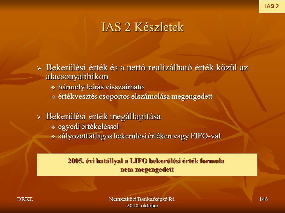DRKENemzetközi Bankárképző Rt. 2010. október 148 IAS 2 Készletek  Bekerülési érték és a nettó realizálható érték közül az alacsonyabbikon  bármely l